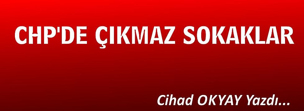 CHP'DE ÇIKMAZ SOKAKLAR