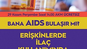 AIDS ve doğru ilaç kullanımı konuşulacak