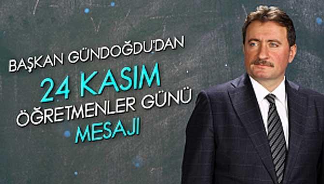Başkan Gündoğdu'dan 24 Kasım Öğretmenler Günü Mesajı