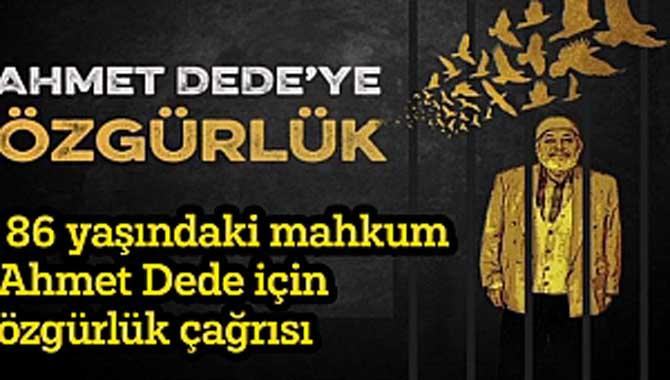 86 yaşındaki mahkum Ahmet Dede için özgürlük çağrısı