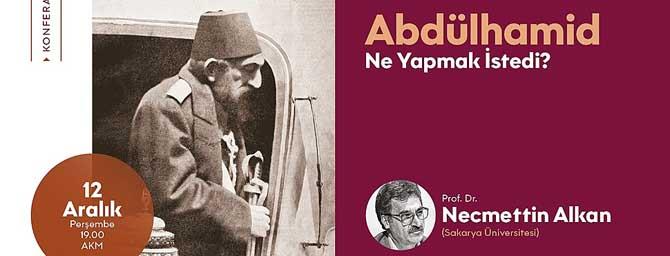 Konferansta konu Abdülhamid olacak