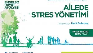 Engelsiz Hayat Atölyesinde konu: 'Ailede Stres Yönetimi'