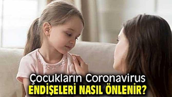 Çocukların Coronavirus endişeleri nasıl önlenir?