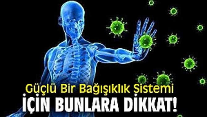 Güçlü Bir Bağışıklık Sistemi İçin Bunlara Dikkat!