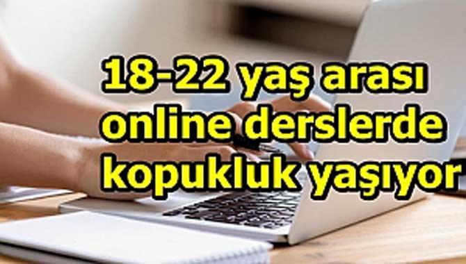 18-22 yaş arası online derslerde kopukluk yaşıyor