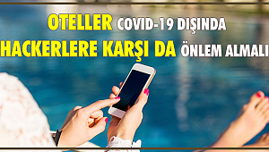 OTELLER COVID-19 DIŞINDA HACKERLERE KARŞI DA ÖNLEMLERİNİ ALMALI