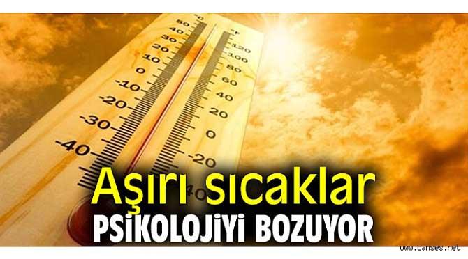 Aşırı sıcaklar psikolojiyi bozuyor