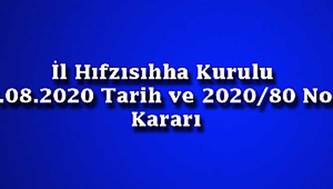 İl Hıfzısıhha Kurulu 25.08.2020 Tarih ve 2020/80 Nolu Kararı