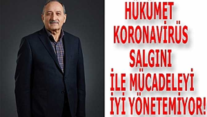 """""""HÜKÜMET KORONAVİRÜS SALGINI İLE MÜCADELEYİ İYİ YÖNETEMİYOR!"""""""