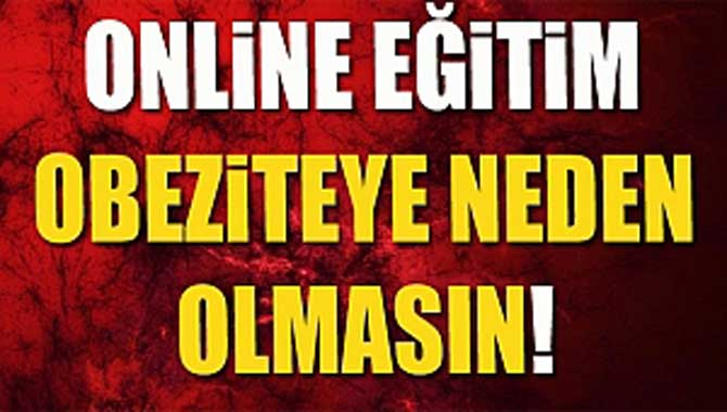ONLİNE EĞİTİM OBEZİTEYE NEDEN OLMASIN!