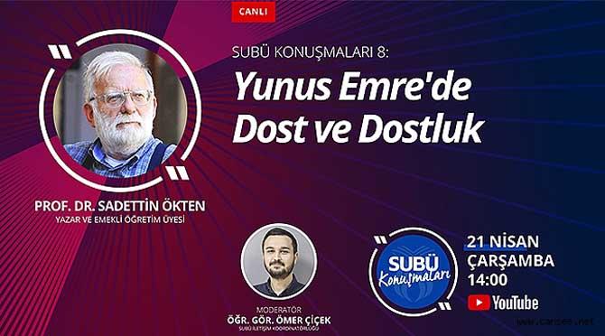 Prof. Dr. Ökten Yunus Emre'de dostluğu anlatacak