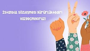İstanbul Sözleşmesi yürürlüktedir! Vazgeçmiyoruz!