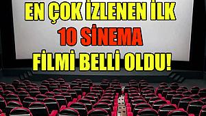 EN ÇOK İZLENEN İLK 10 SİNEMA FİLMİ BELLİ OLDU