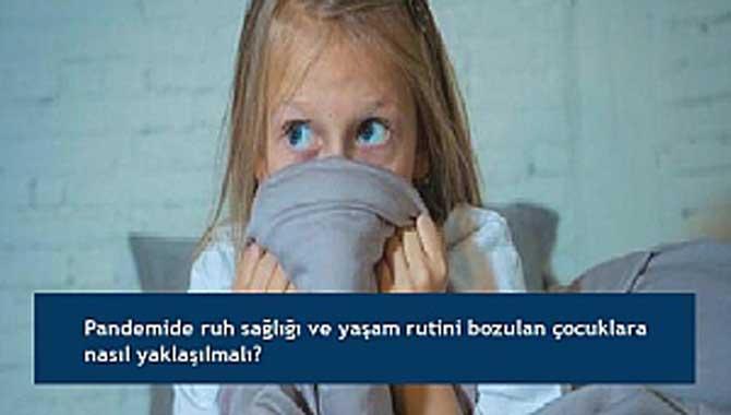 Pandemide ruh sağlığı ve yaşam rutini bozulan çocuklara nasıl yaklaşılmalı?